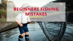 Beginners Fishing Mistakes