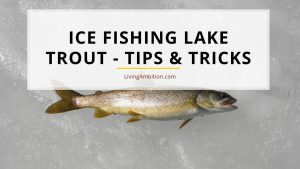 Ice Fishing Lake Trout - Tips and Tricks