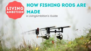 how fishing rods are made