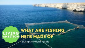 What are Fishing Nets Made of