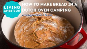 how to make bread in a dutch oven camping