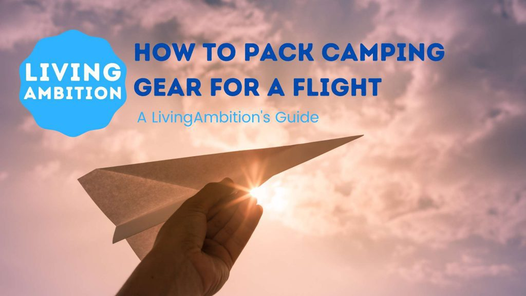 How to Pack Camping Gear for a Flight