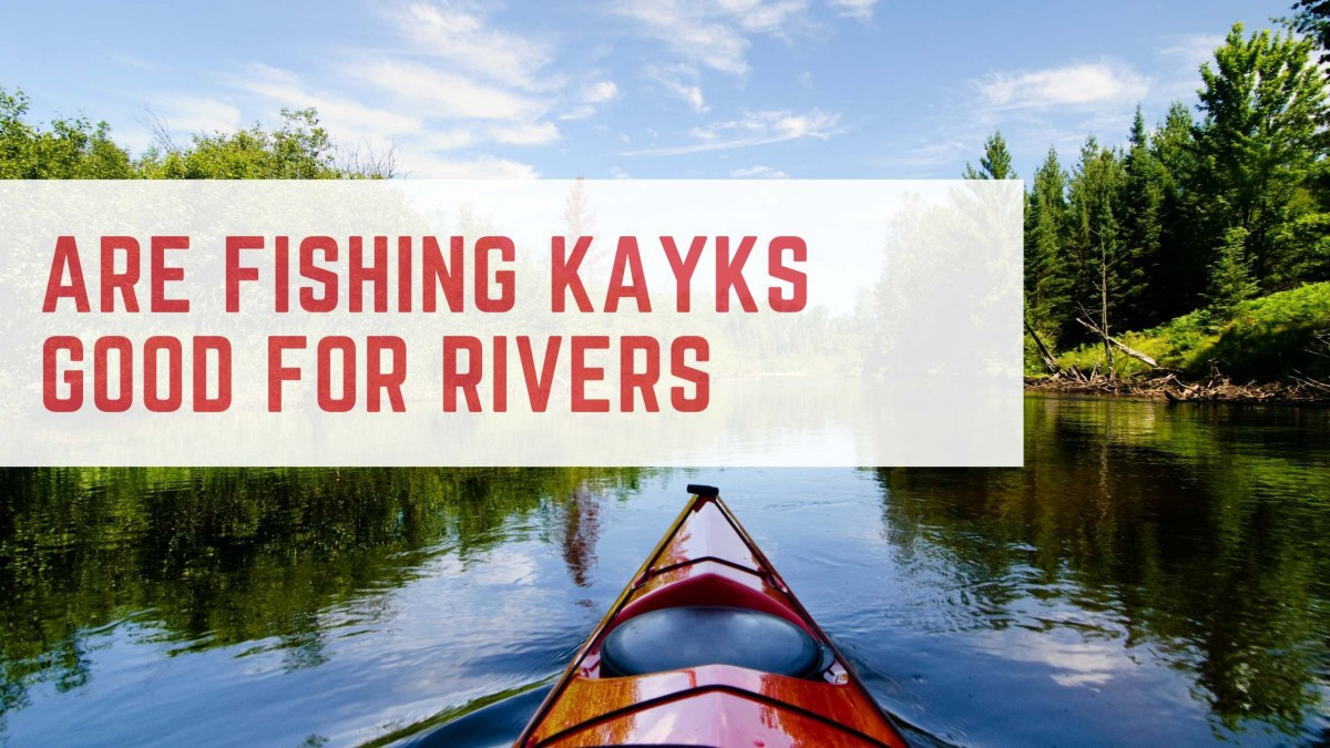 Are Fishing Kayaks Good for Rivers