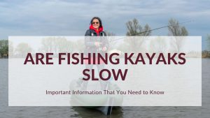 Are Fishing Kayaks Slow - A Woman standing on a kayak