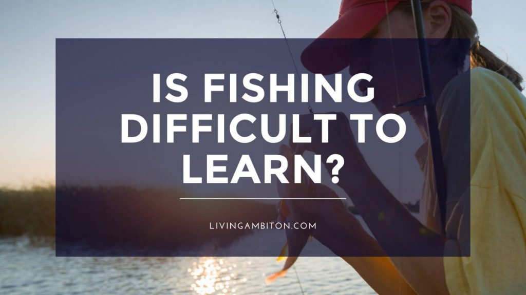 Is Fishing Difficult to Learn?