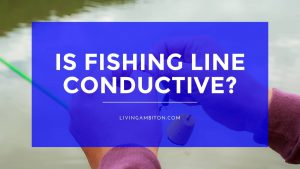 Is Fishing Line Conductive?