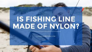 Is Fishing Line Made of Nylon?